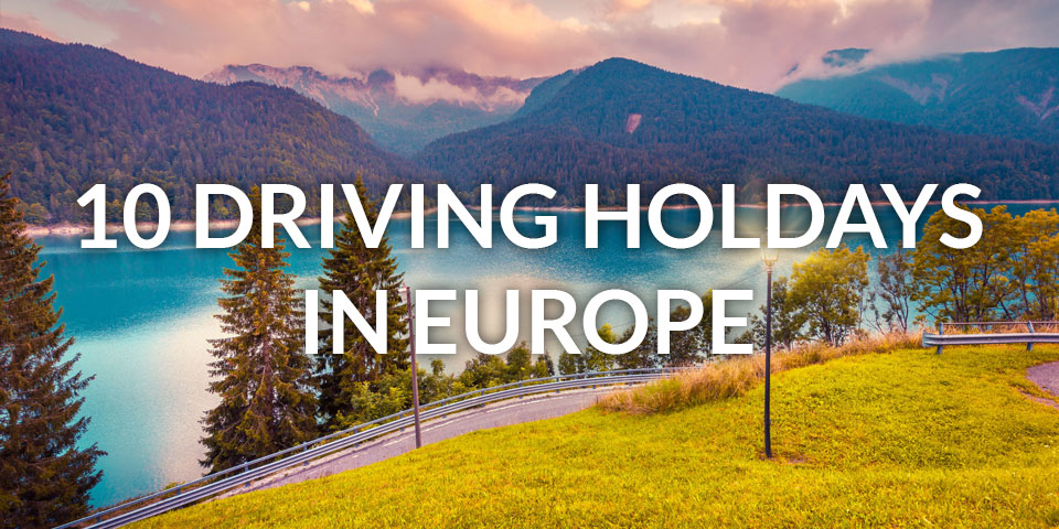 10 Driving Holidays in Europe